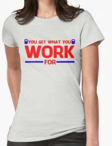 YOU GET WHAT YOU WORK FOR BLUE&RED T-Shirt