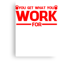 YOU GET WHAT YOU WORK FOR RED Canvas Print