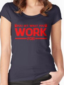YOU GET WHAT YOU WORK FOR RED Women's Fitted Scoop T-Shirt
