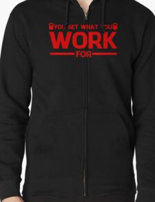 YOU GET WHAT YOU WORK FOR RED Zipped Hoodie