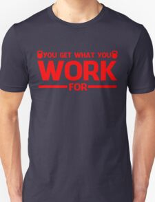 YOU GET WHAT YOU WORK FOR RED T-Shirt