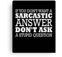 If you don't want a sarcastic answer clever funny t-shirt Canvas Print