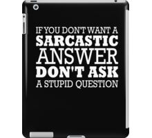 If you don't want a sarcastic answer clever funny t-shirt iPad Case/Skin