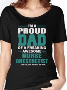 I'm A Proud Dad Of A Freaking Awesome Nurse Anesthetist. (Yes She Bought Me This). Father's Day Gift. Women's Relaxed Fit T-Shirt