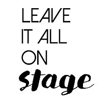 Leave It All On Stage Photographic Print