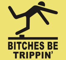 Bitches be trippin! by ThatTeeShirtGuy