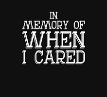 In memory of when I cared sassy clever quotes funny t-shirt Unisex T-Shirt
