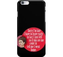 """Sorry I'm late I have to leave early in fact I just left so if you see me come in  tell me I went home."" Karen Walker iPhone Case/Skin"