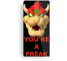 You're a freak Metal Print