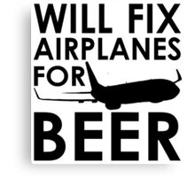 Will Fix Airplanes for Beer, 737 Canvas Print
