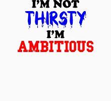 I'm Not Thirsty, I'm Ambitious Unisex T-Shirt
