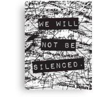 We will not be silenced Canvas Print