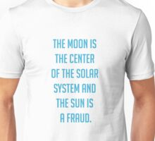 The moon is the center of the solar system and the sun is a fraud Unisex T-Shirt