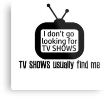 Chased by TV Shows Metal Print