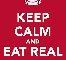 Keep Calm and Eat Real Food by MarioGirl64