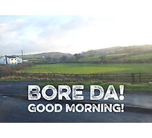 Good Morning! Bore Da! Photographic Print