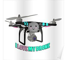 I Love My Drone Poster