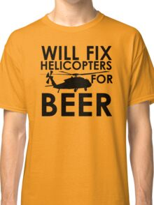 Will Fix Helicopters for Beer Classic T-Shirt