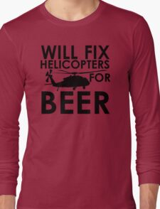 Will Fix Helicopters for Beer Long Sleeve T-Shirt