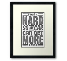 I work hard so my car can get more parts Framed Print