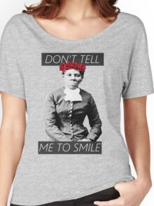 DON'T TELL ME TO SMILE // HARRIET TUBMAN Women's Relaxed Fit T-Shirt
