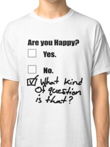 Are You Happy? Classic T-Shirt