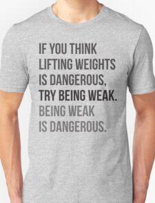 Being Weak Is Dangerous Unisex T-Shirt