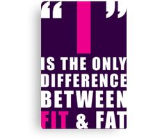The Only Difference Between FIT and FAT Canvas Print