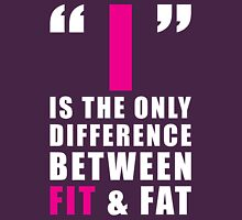 The Only Difference Between FIT and FAT Womens Fitted T-Shirt