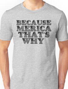 BECAUSE MERICA Unisex T-Shirt