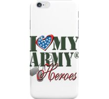 I Love My Army Heroes iPhone Case/Skin