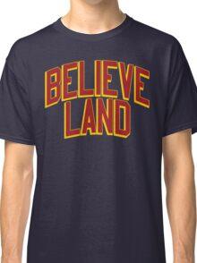 BELIEVE LAND (Cleveland Cavaliers 2016) Classic T-Shirt