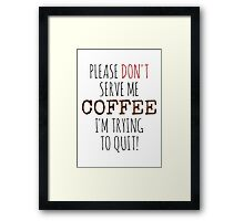 Please don't serve me coffee Framed Print