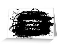 Everything Popular is Wrong Greeting Card