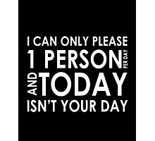 I can only please 1 person per day awesome funny t-shirt Photographic Print