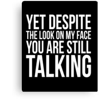 Yet despite the look on my face clever quotes funny t-shirt Canvas Print