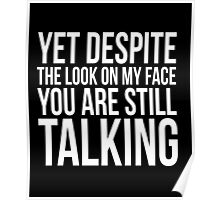 Yet despite the look on my face clever quotes funny t-shirt Poster