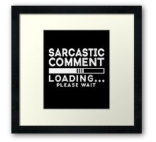 Sarcastic comment - loading - please wait cool funny t-shirt Framed Print