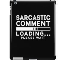 Sarcastic comment - loading - please wait cool funny t-shirt iPad Case/Skin