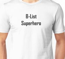 B-List Superhero Unisex T-Shirt