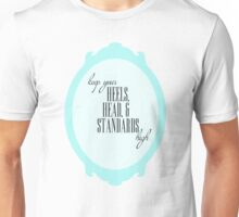 keep your heels, head, and standards high. Unisex T-Shirt