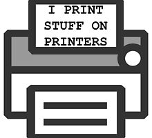 I Print Stuff on Printers by TheDFDesigns