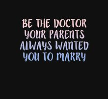 Be the doctor your parents always wanted you to marry (rose quartz and serenity) Unisex T-Shirt