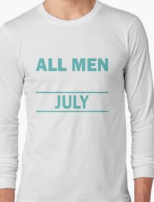 ALL MEN ARE CREATED EQUAL BUT THE BEST ARE BORN IN JULY Long Sleeve T-Shirt