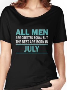ALL MEN ARE CREATED EQUAL BUT THE BEST ARE BORN IN JULY Women's Relaxed Fit T-Shirt