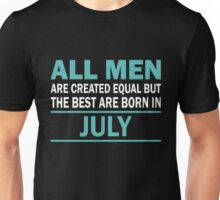 ALL MEN ARE CREATED EQUAL BUT THE BEST ARE BORN IN JULY Unisex T-Shirt