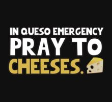 In queso emergency pray to cheeses by MalcolmWest