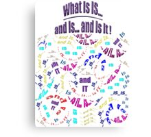 What IS... Is... As It IS-t Canvas Print