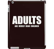 ADULTS are merely dead... iPad Case/Skin
