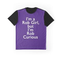 I'm a Rob Girl, but I'm Rob Curious Graphic T-Shirt